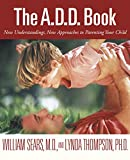 Sears, William: The A.D.D. Book: New Understandings, New Approaches to Parenting Your Child