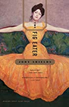 The Fig Eater: A Novel by Jody Shields
