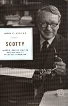 Scotty: James B. Reston and the Rise and…