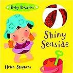 Shiny Seaside (Baby Dazzlers) by Helen…