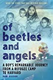 Berger, Dave: Of Beetles & Angels: A Boy's Remarkable Journey from a Refugee Camp to Harvard