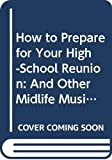 Susan Allen Toth: How to Prepare for Your High-School Reunion: And Other Midlife Musings