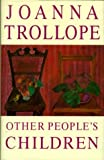 Trollope, Joanna: Other People&#39;s Children