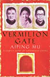 Mu, Aiping: Vermilion Gate: A Family Story of Communist China