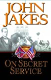 Jakes, John: On Secret Service: A Novel