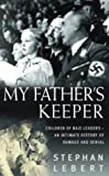 Lebert, Norbert: My Father&#39;s Keeper: Children of Nazi Leaders--An Intimate History of Damage and Denial
