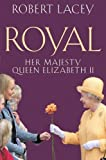 Lacey, Robert: Royal: Her Majesty Queen Elizabeth II