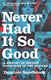 Sandbrook, Dominic: Never Had It So Good : A History of Britain from Suez to the Beatles