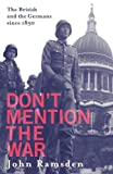 Ramsden, John: Don&#39;t Mention the War: The British and the Germans Since 1880