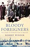 Winder, Robert: Bloody Foreigners: The Story of Immigration to Britain