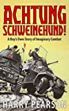 Pearson, Harry: Achtung Schweinehund!: A Boy's Own Story of Imaginary Combat