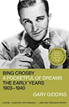 Bing Crosby: A Pocketful of Dreams-the Early…