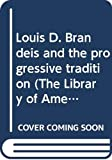 Handlin, Oscar: Louis D. Brandeis and the Progressive Tradition