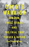 Vandevelder, Paul: Coyote Warrior: One Man, Three Tribes, and the Trial That Forged a Nation
