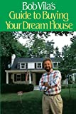 Vila, Bob: Bob Vila&#39;s Guide to Buying Your Dream House