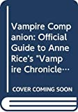 "Ramsland, Katherine: Vampire Companion: Official Guide to Anne Rice's "" Vampire Chronicles """