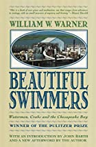 Beautiful Swimmers: Watermen, Crabs and the…