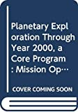 NASA: Planetary Exploration Through Year 2000, A Core Program: Mission Operations (A Report By the Solar Exploration Committee of the NASA Advisory Counci)
