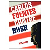 Fuentes, Carlos: Contra Bush / Against Bush (French Edition)