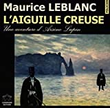 Maurice Leblanc: L'Aiguille Creuse: Book and 6 Audio Compact Discs in French (French Edition)