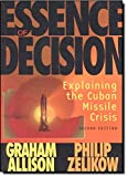 Graham Allison: Essence of Decision: Explaining the Cuban Missile Crisis (2nd Edition)