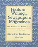 Lee, John: Feature Writing for Newspapers and Magazines: The Pursuit of Excellence