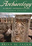 Fagan, Brian M.: Archaeology: A Brief Introduction
