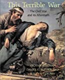 Sutherland, Daniel E.: This Terrible War: The Civil War and Its Aftermath