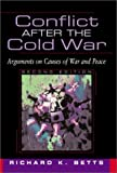 Betts, Richard K.: Conflict After The Cold War: Arguments On Causes Of War And Peace