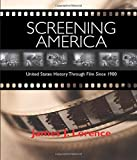 Lorence, James J.: Screening America: United States History Through Film Since 1900