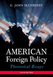 G. John Ikenberry: American Foreign Policy: Theoretical Essays (5th Edition)