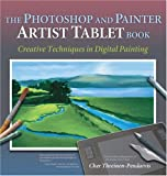 Threinen-Pendarvis, Cher: The Photoshop and Painter Artist Tablet Book: Creative Techniques in Digital Painting