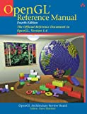 Opengl Architecture Review Board: Opengl Reference Manual: The Official Reference Document to Open Gl, Version 1.4