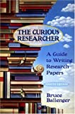 Ballenger, Bruce: The Curious Researcher: A Guide to Writing Research Papers