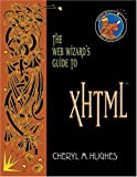 Hughes, Cheryl M.: The Web Wizard's Guide to Xhtml