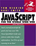 Negrino, Tom: Javascript for the World Wide Web Visual Quickstart Guide: Visual Quickstart Guide
