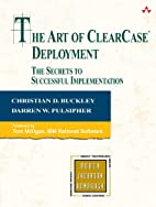 The Art of ClearCase Deployment: The Secrets…
