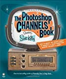 Kelby, Scott: The Photoshop Channels Book