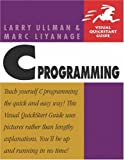 Ullman, Larry: C Programming; Visual Quickstart Guide