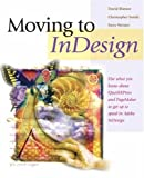 Blatner, David: Moving to InDesign: Use What You Know About QuarkXPress and PageMaker to Get Up to Speed in InDesign Fast!