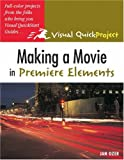 Ozer, Jan: Making A Movie In Premiere Elements: Visual Quickproject Guide