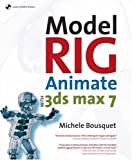 Bousquet, Michele: Model, Rig, Animate with 3ds Max 7