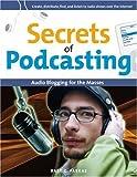 Farkas, Bart G.: Secrets of Podcasting: Audio Blogging for the Masses