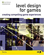 Level Design for Games: Creating Compelling…