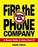 Field, David: Fire the Phone Company: A Handy Guide to Voice Over IP