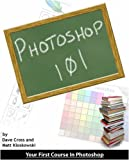 Cross, Dave: Photoshop 101: Your First Course in Photoshop