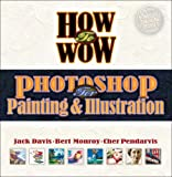 Davis, Jack: How to Wow: Photoshop for Painting and Illustration (How to Wow)
