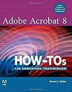 Adobe Acrobat 8 How-Tos: 125 Essential…