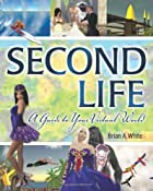 Second Life: A Guide to Your Virtual World&hellip;