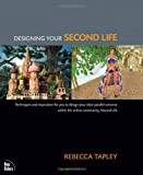 Tapley, Rebecca: Designing Your Second Life: Techniques and Inspiratin for You to Design Your Ideal Parallel Universe Within the Online Community, Second Life